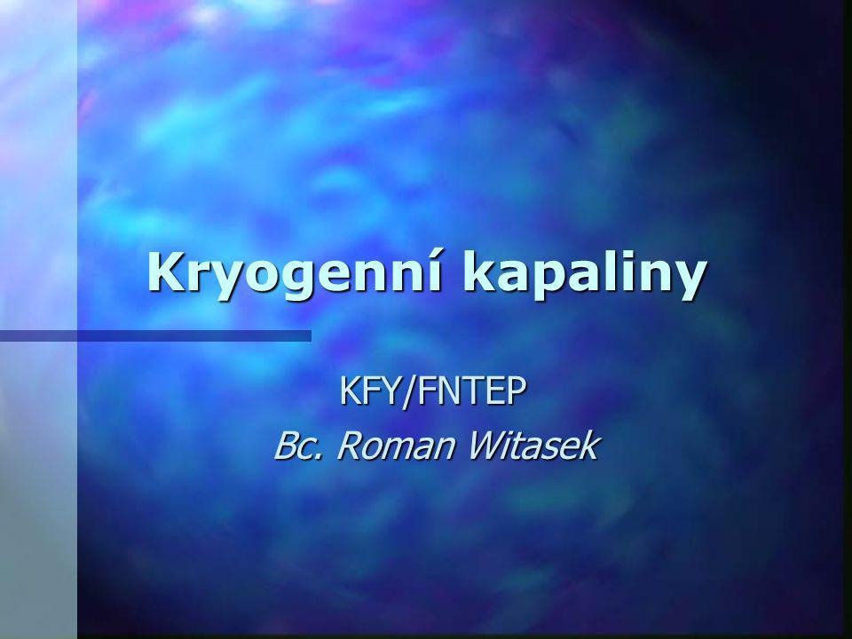 Kryogenní kapaliny KFY/FNTEP Bc. Roman Witasek
