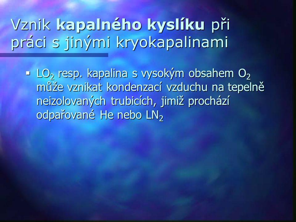 Vznik kapalného kyslíku při práci s jinými kryokapalinami  LO 2 resp. kapalina s vysokým obsahem O 2 může vznikat kondenzací vzduchu na tepelně neizo