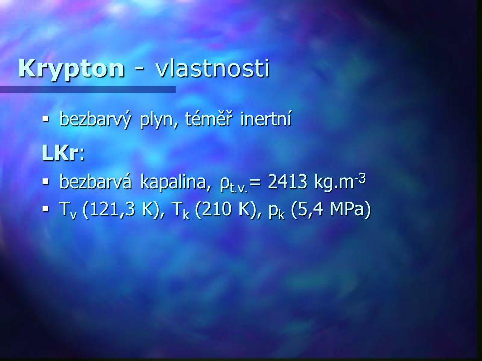 Krypton - vlastnosti  bezbarvý plyn, téměř inertní LKr:  bezbarvá kapalina, ρ t.v. = 2413 kg.m -3  T v (121,3 K), T k (210 K), p k (5,4 MPa)