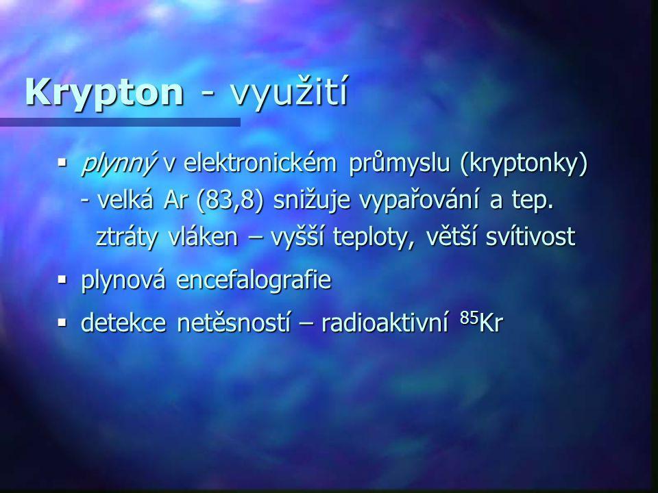 Krypton - využití  plynný v elektronickém průmyslu (kryptonky) - velká Ar (83,8) snižuje vypařování a tep. - velká Ar (83,8) snižuje vypařování a tep