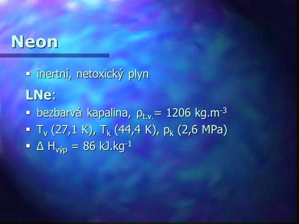 Neon  inertní, netoxický plyn LNe:  bezbarvá kapalina, ρ t.v. = 1206 kg.m -3  T v (27,1 K), T k (44,4 K), p k (2,6 MPa)  Δ H výp = 86 kJ.kg -1