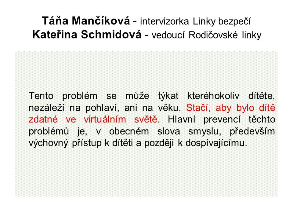 Táňa Mančíková - intervizorka Linky bezpečí Kateřina Schmidová - vedoucí Rodičovské linky Tento problém se může týkat kteréhokoliv dítěte, nezáleží na pohlaví, ani na věku.
