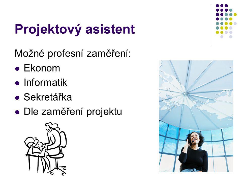 Projektový asistent Možné profesní zaměření: Ekonom Informatik Sekretářka Dle zaměření projektu