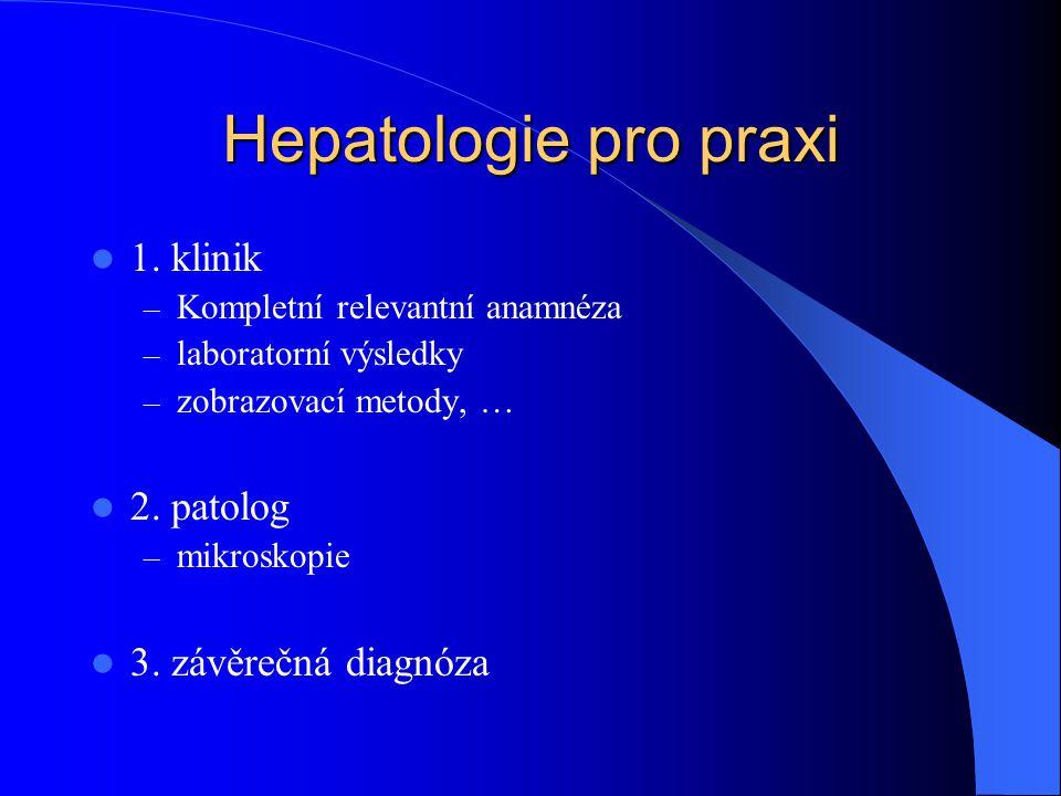 Hepatologie pro praxi 1. klinik – Kompletní relevantní anamnéza – laboratorní výsledky – zobrazovací metody, … 2. patolog – mikroskopie 3. závěrečná d