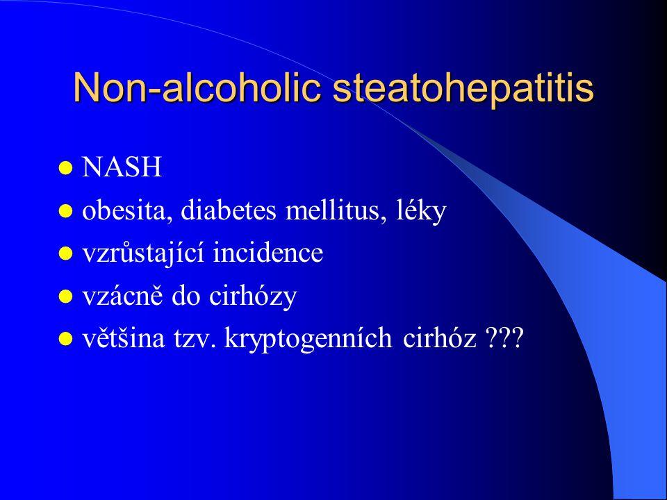Non-alcoholic steatohepatitis NASH obesita, diabetes mellitus, léky vzrůstající incidence vzácně do cirhózy většina tzv. kryptogenních cirhóz ???