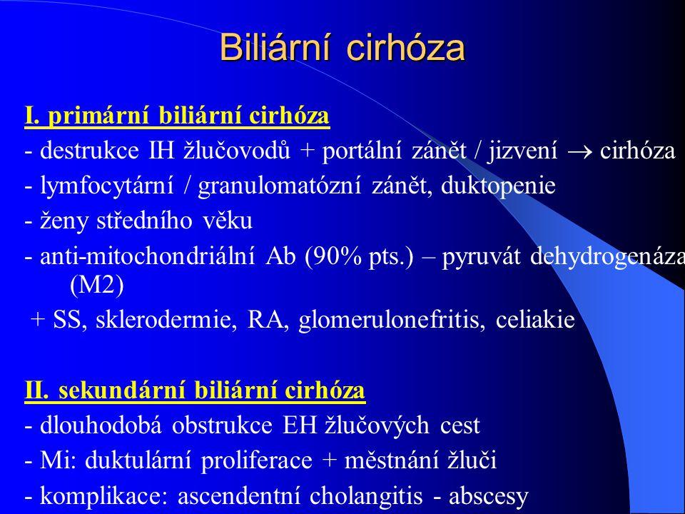 I. primární biliární cirhóza - destrukce IH žlučovodů + portální zánět / jizvení  cirhóza - lymfocytární / granulomatózní zánět, duktopenie - ženy st