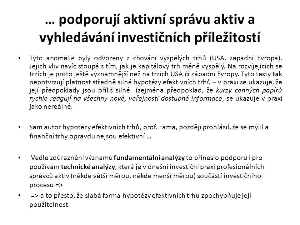… podporují aktivní správu aktiv a vyhledávání investičních příležitostí Tyto anomálie byly odvozeny z chování vyspělých trhů (USA, západní Evropa). J
