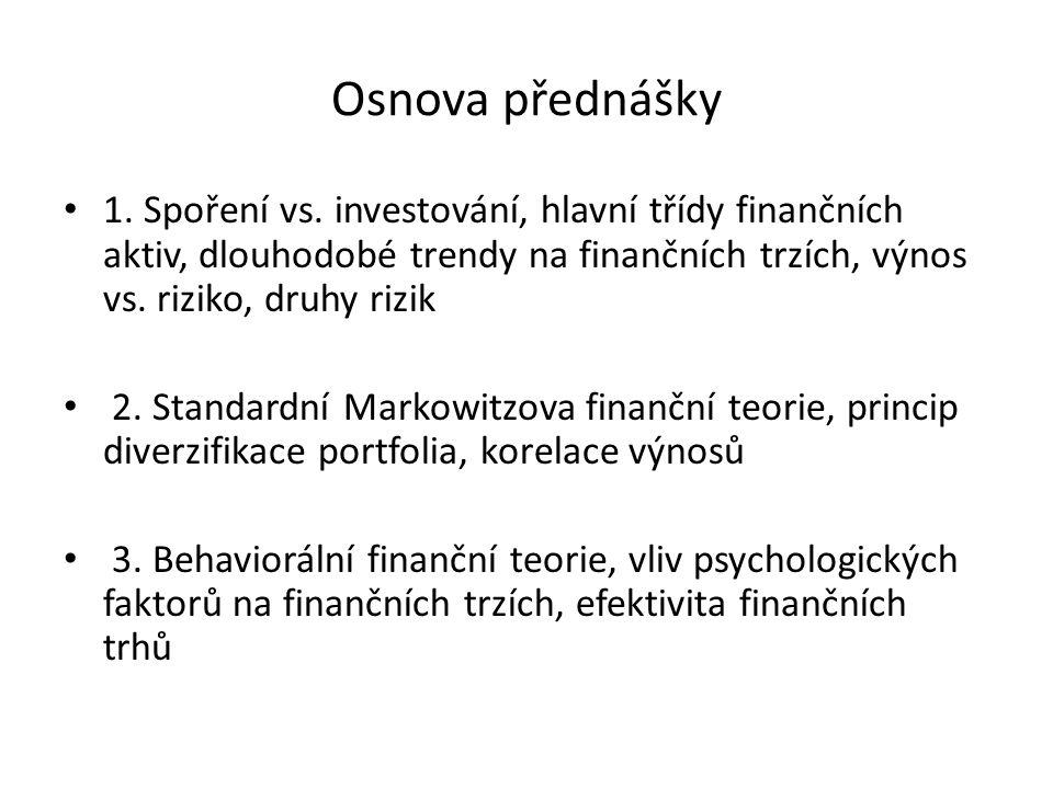 Osnova přednášky 1. Spoření vs. investování, hlavní třídy finančních aktiv, dlouhodobé trendy na finančních trzích, výnos vs. riziko, druhy rizik 2. S