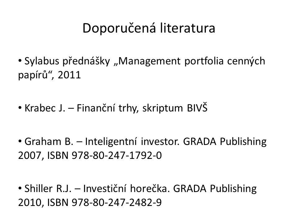 """Doporučená literatura Sylabus přednášky """"Management portfolia cenných papírů"""", 2011 Krabec J. – Finanční trhy, skriptum BIVŠ Graham B. – Inteligentní"""