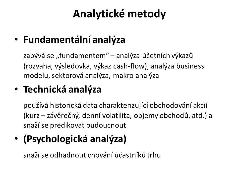 """Analytické metody Fundamentální analýza zabývá se """"fundamentem"""" – analýza účetních výkazů (rozvaha, výsledovka, výkaz cash-flow), analýza business mod"""