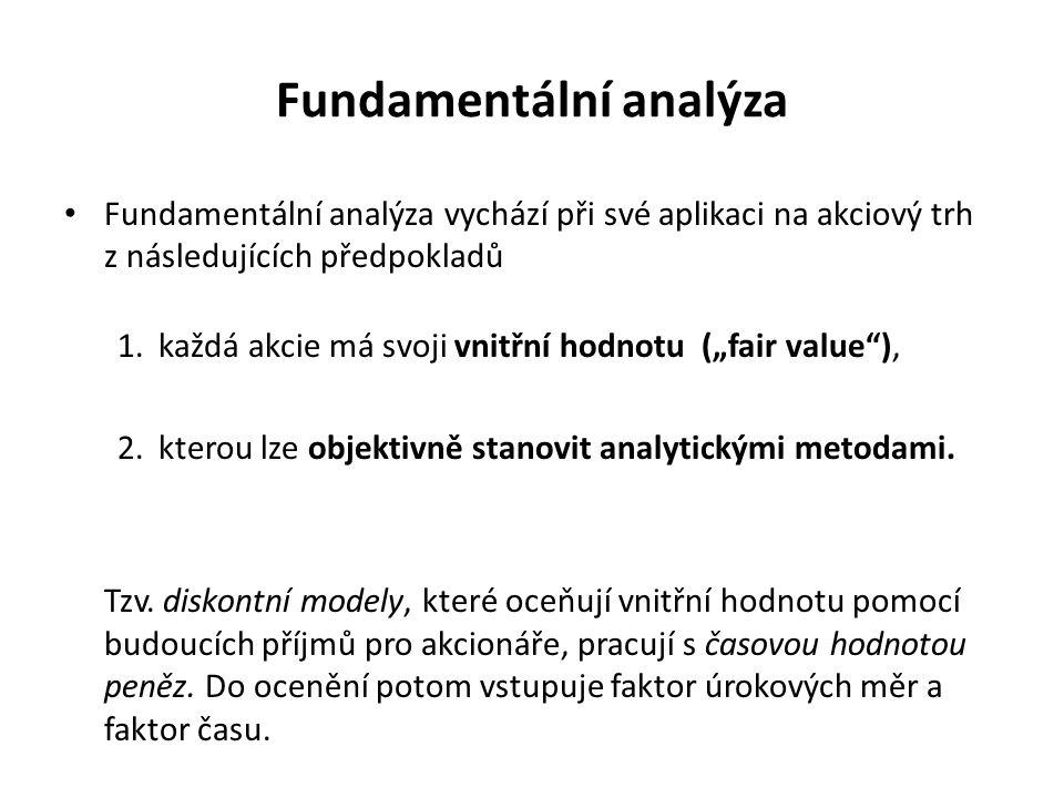 Fundamentální analýza Fundamentální analýza vychází při své aplikaci na akciový trh z následujících předpokladů 1. každá akcie má svoji vnitřní hodnot