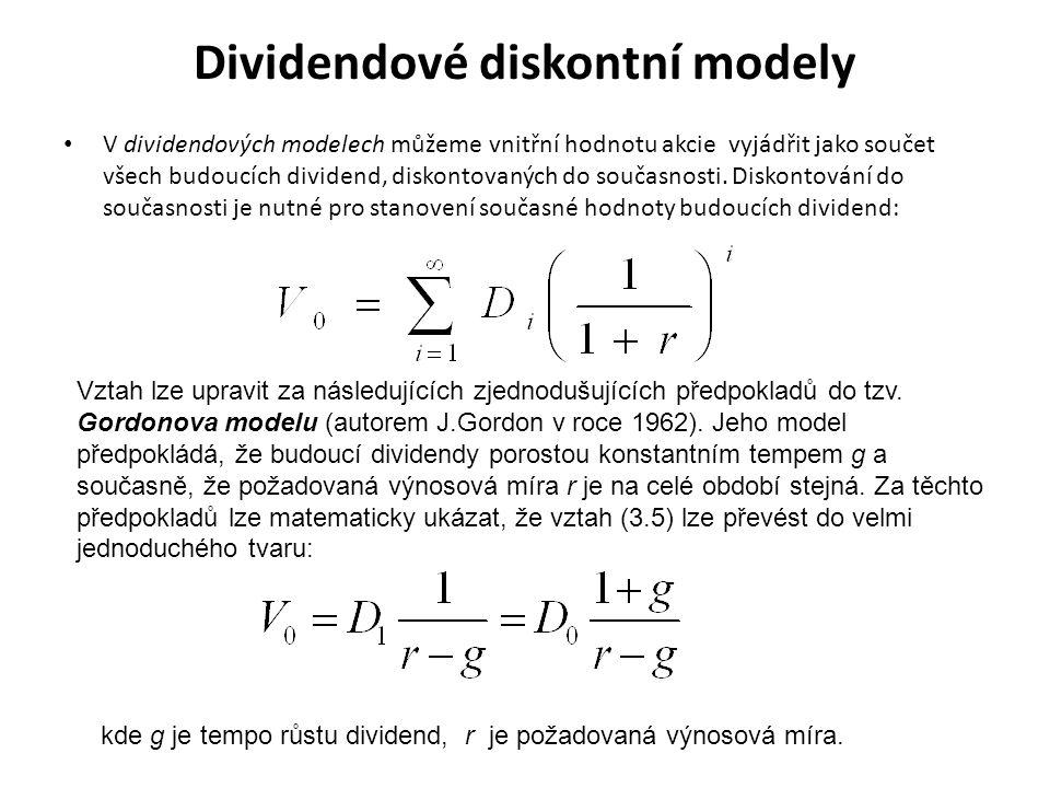 Dividendové diskontní modely V dividendových modelech můžeme vnitřní hodnotu akcie vyjádřit jako součet všech budoucích dividend, diskontovaných do so