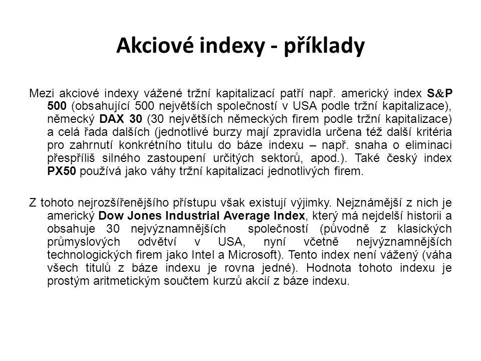 Akciové indexy - příklady Mezi akciové indexy vážené tržní kapitalizací patří např. americký index S  P 500 (obsahující 500 největších společností v