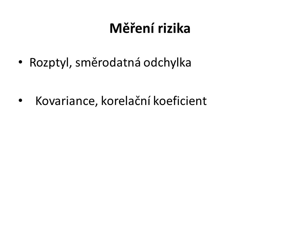 Měření rizika Rozptyl, směrodatná odchylka Kovariance, korelační koeficient