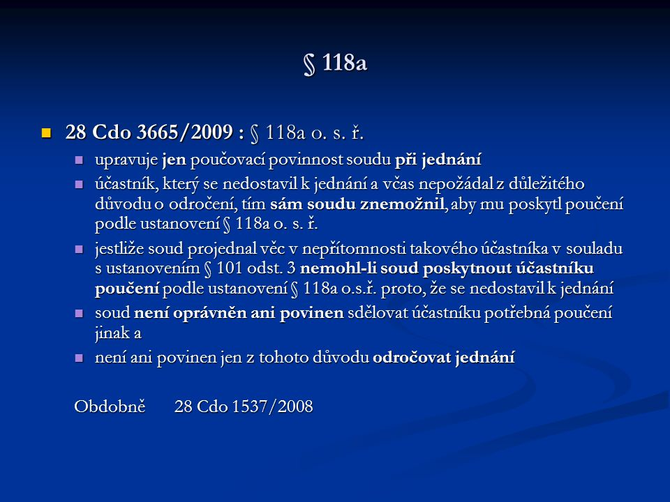 § 118a 28 Cdo 3665/2009 : § 118a o. s. ř. 28 Cdo 3665/2009 : § 118a o. s. ř. upravuje jen poučovací povinnost soudu při jednání upravuje jen poučovací