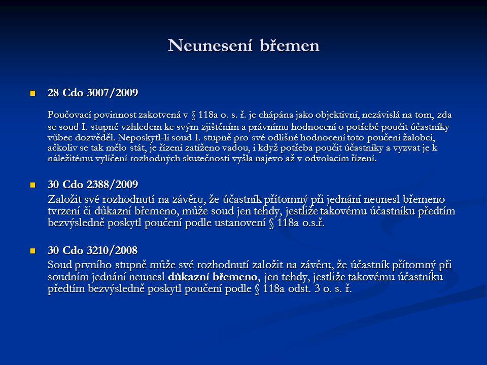 Neunesení břemen 28 Cdo 3007/2009 28 Cdo 3007/2009 Poučovací povinnost zakotvená v § 118a o. s. ř. je chápána jako objektivní, nezávislá na tom, zda s