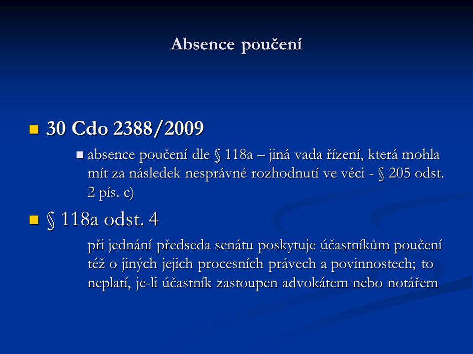 Absence poučení 30 Cdo 2388/2009 30 Cdo 2388/2009 absence poučení dle § 118a – jiná vada řízení, která mohla mít za následek nesprávné rozhodnutí ve v