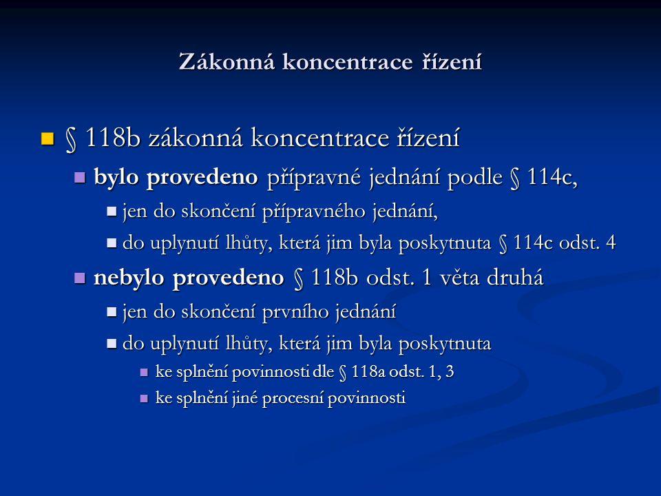 Zákonná koncentrace řízení § 118b zákonná koncentrace řízení § 118b zákonná koncentrace řízení bylo provedeno přípravné jednání podle § 114c, bylo pro