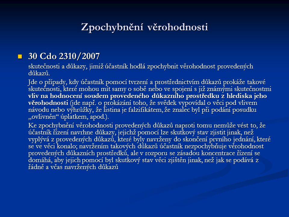 Zpochybnění věrohodnosti 30 Cdo 2310/2007 30 Cdo 2310/2007 skutečnosti a důkazy, jimiž účastník hodlá zpochybnit věrohodnost provedených důkazů. Jde o