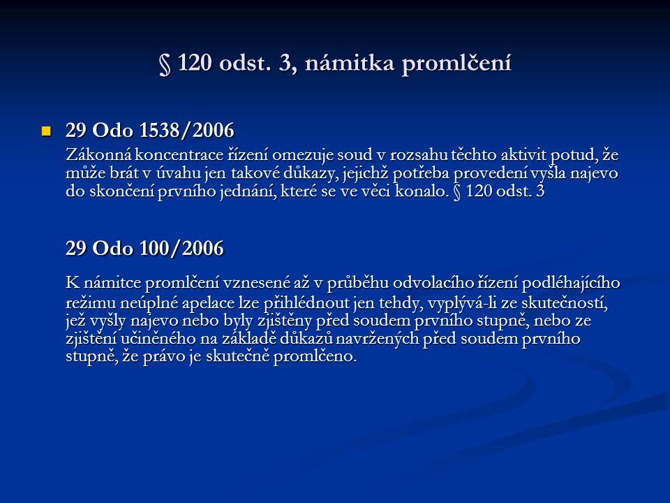 § 120 odst. 3, námitka promlčení 29 Odo 1538/2006 29 Odo 1538/2006 Zákonná koncentrace řízení omezuje soud v rozsahu těchto aktivit potud, že může brá