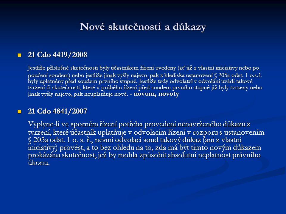 Nové skutečnosti a důkazy 21 Cdo 4419/2008 21 Cdo 4419/2008 Jestliže příslušné skutečnosti byly účastníkem řízení uvedeny (ať již z vlastní iniciativy
