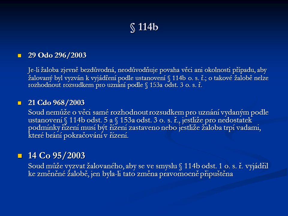 § 114b 29 Odo 296/2003 29 Odo 296/2003 Je-li žaloba zjevně bezdůvodná, neodůvodňuje povaha věci ani okolnosti případu, aby žalovaný byl vyzván k vyjád