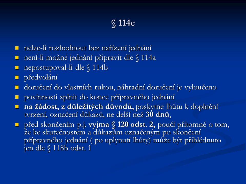 § 114c nelze-li rozhodnout bez nařízení jednání nelze-li rozhodnout bez nařízení jednání není-li možné jednání připravit dle § 114a není-li možné jedn