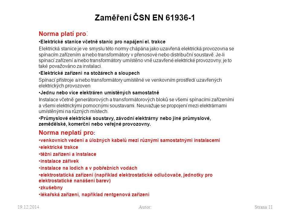 Zaměření ČSN EN 61936-1 Norma platí pro : Elektrické stanice včetně stanic pro napájení el. trakce Elektrická stanice je ve smyslu této normy chápána