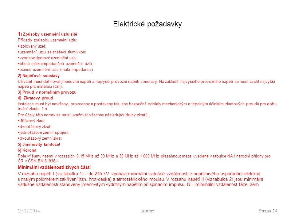 Elektrické požadavky 1 ) Způsoby uzemnění uzlu sítě Příklady způsobu uzemnění uzlu:  izolovaný uzel;  uzemnění uzlu se zhášecí tlumivkou;  vysokood