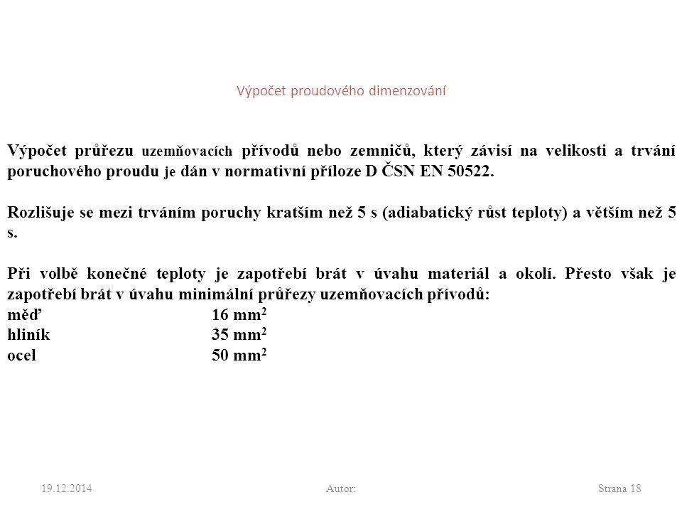 Výpočet proudového dimenzování 19.12.2014Autor:Strana 18 Výpočet průřezu uzemňovacích přívodů nebo zemničů, který závisí na velikosti a trvání porucho
