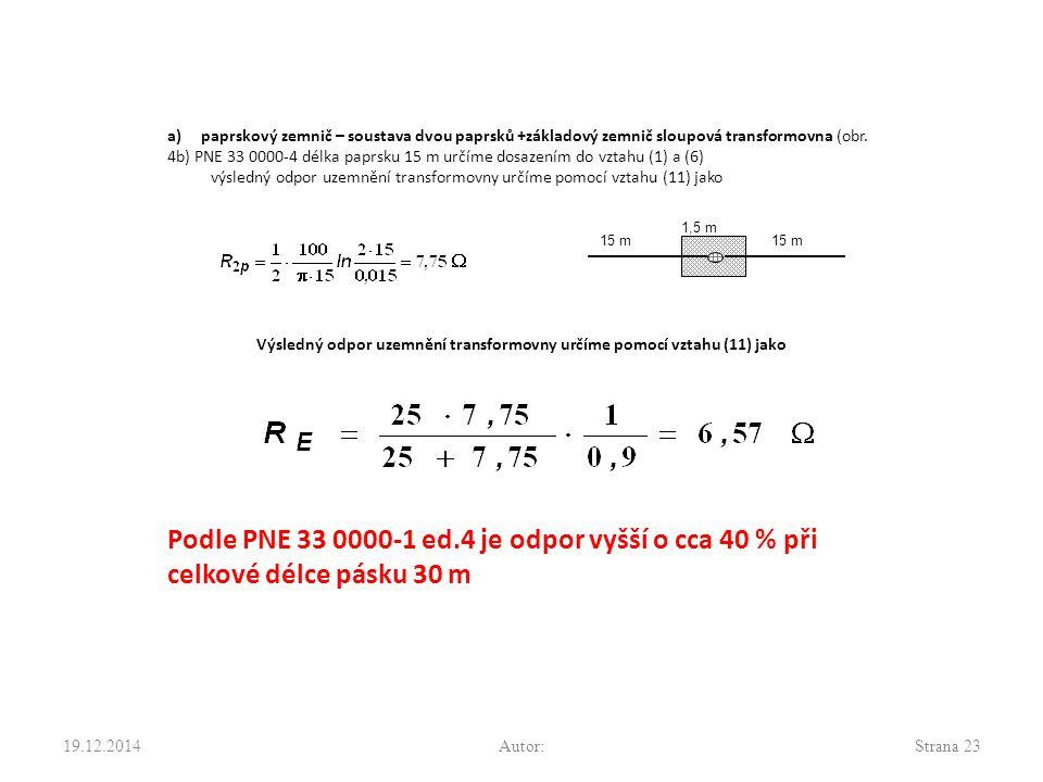 a) paprskový zemnič – soustava dvou paprsků +základový zemnič sloupová transformovna (obr. 4b) PNE 33 0000-4 délka paprsku 15 m určíme dosazením do vz