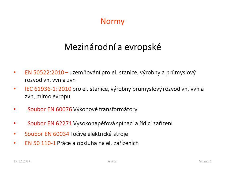 Normy ČSN ČSN 33 3201 (souběžná platnost do 1.11.2013) ČSN EN 50522 (účinnost od 1.12.2011) ČSN EN 61936-1 (účinnost od 1.12.2011) ČSN EN 50110-1 Práce a obsluha na elektrických zařízeních ČSN 33 3051 Ochrany elektrických strojů a rozvodných zařízení ČSN 33 3210 Elektrotechnické předpisy.