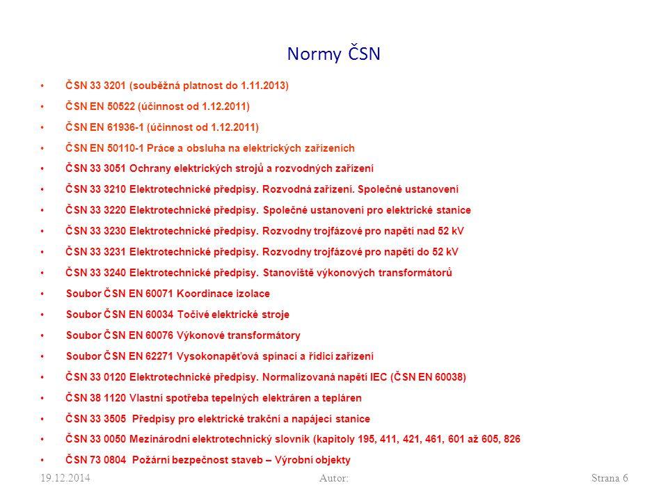 Normy ČSN ČSN 33 3201 (souběžná platnost do 1.11.2013) ČSN EN 50522 (účinnost od 1.12.2011) ČSN EN 61936-1 (účinnost od 1.12.2011) ČSN EN 50110-1 Prác