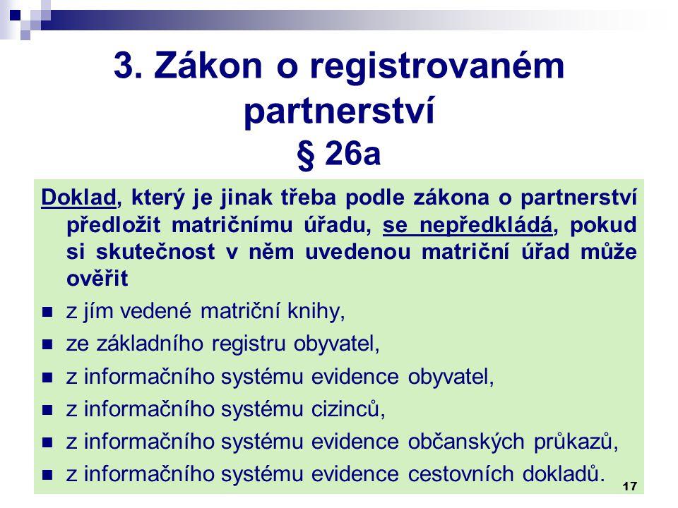 3. Zákon o registrovaném partnerství § 26a Doklad, který je jinak třeba podle zákona o partnerství předložit matričnímu úřadu, se nepředkládá, pokud s