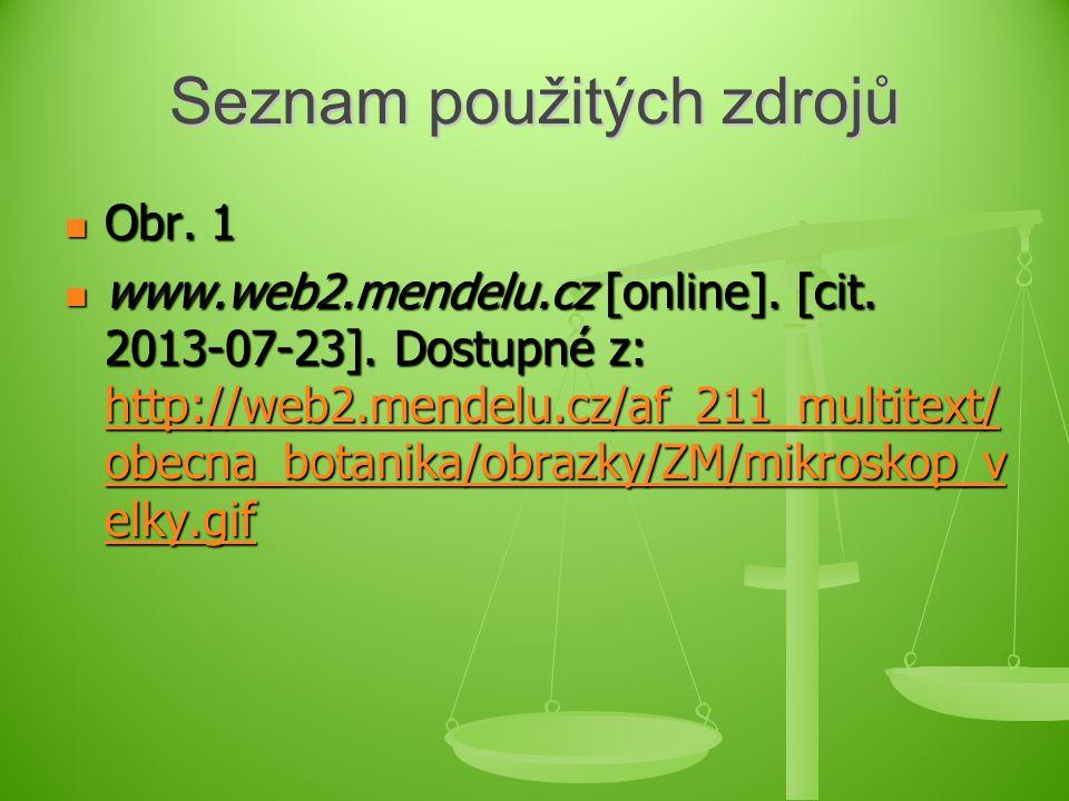 Seznam použitých zdrojů Obr. 1 Obr. 1 www.web2.mendelu.cz [online]. [cit. 2013-07-23]. Dostupné z: http://web2.mendelu.cz/af_211_multitext/ obecna_bot