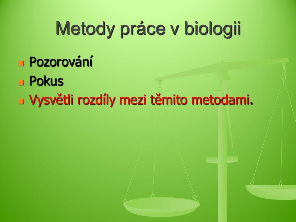 Metody práce v biologii Pozorování Pozorování Pokus Pokus Vysvětli rozdíly mezi těmito metodami. Vysvětli rozdíly mezi těmito metodami.