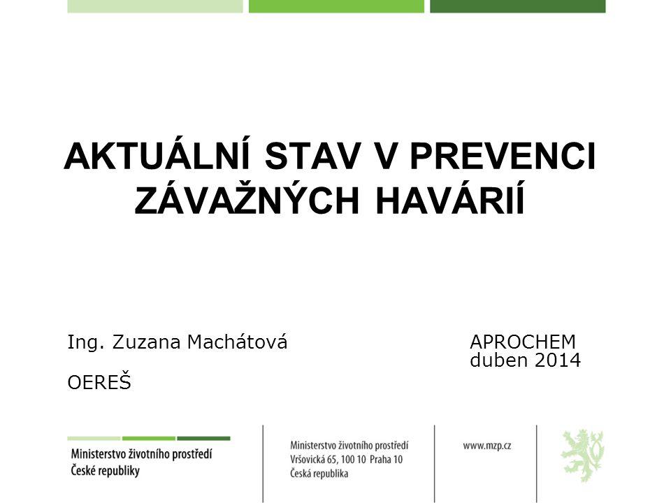 AKTUÁLNÍ STAV V PREVENCI ZÁVAŽNÝCH HAVÁRIÍ Ing. Zuzana MachátováAPROCHEM duben 2014 OEREŠ