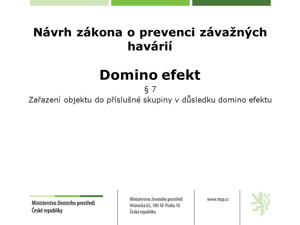 Návrh zákona o prevenci závažných havárií Domino efekt § 7 Zařazení objektu do příslušné skupiny v důsledku domino efektu