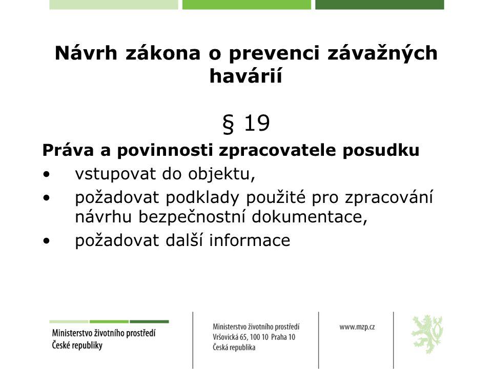 Návrh zákona o prevenci závažných havárií § 19 Práva a povinnosti zpracovatele posudku vstupovat do objektu, požadovat podklady použité pro zpracování návrhu bezpečnostní dokumentace, požadovat další informace
