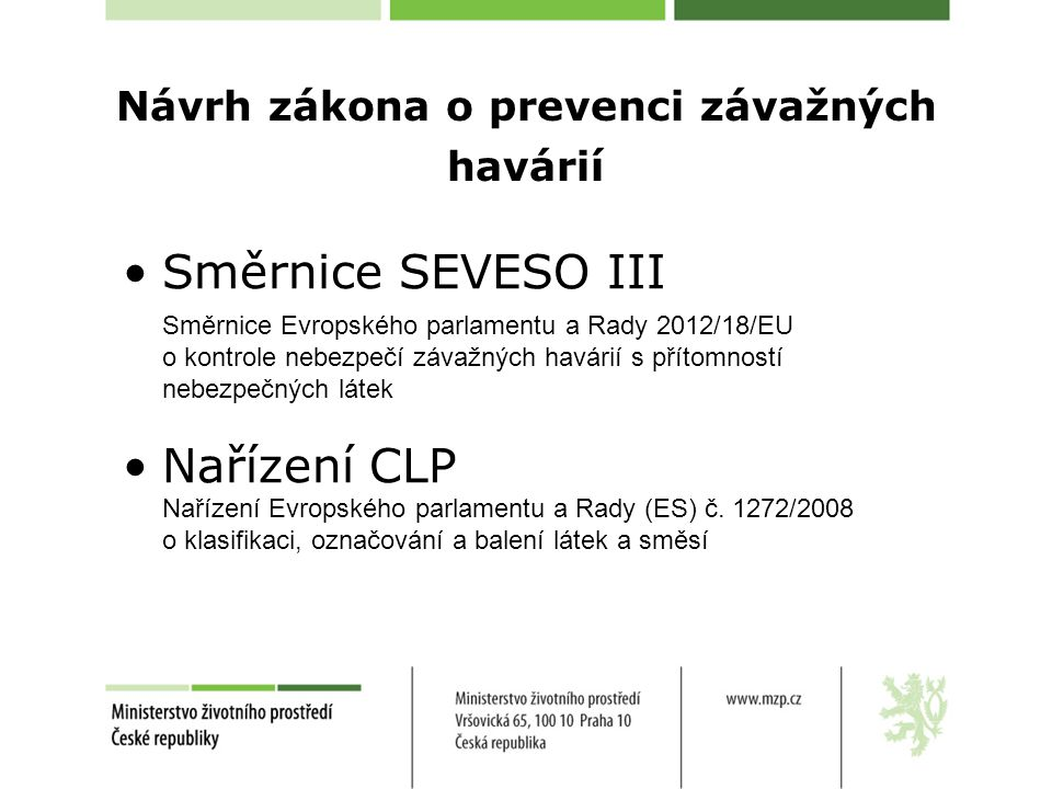 Návrh zákona o prevenci závažných havárií Směrnice SEVESO III Směrnice Evropského parlamentu a Rady 2012/18/EU o kontrole nebezpečí závažných havárií s přítomností nebezpečných látek Nařízení CLP Nařízení Evropského parlamentu a Rady (ES) č.