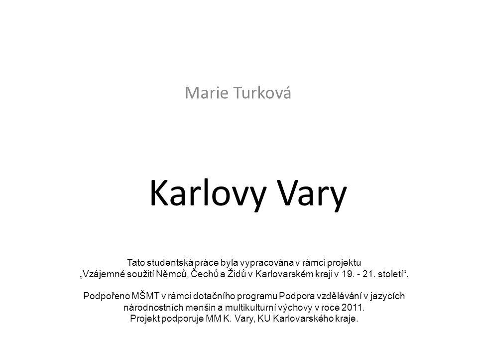 """Karlovy Vary Marie Turková Tato studentská práce byla vypracována v rámci projektu """"Vzájemné soužití Němců, Čechů a Židů v Karlovarském kraji v 19."""