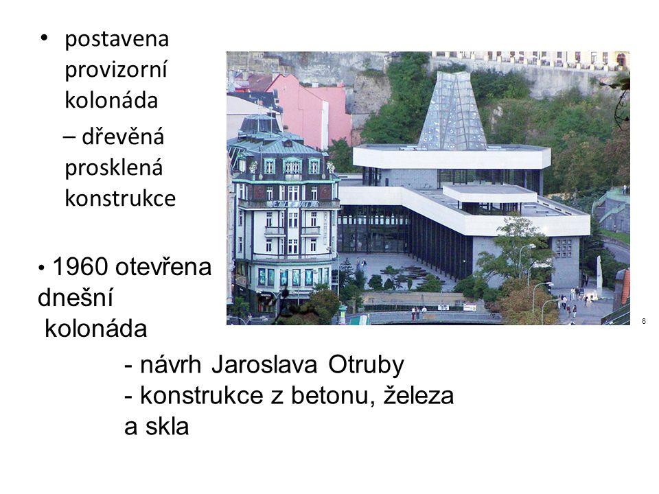 postavena provizorní kolonáda – dřevěná prosklená konstrukce 6 1960 otevřena dnešní kolonáda - návrh Jaroslava Otruby - konstrukce z betonu, železa a skla