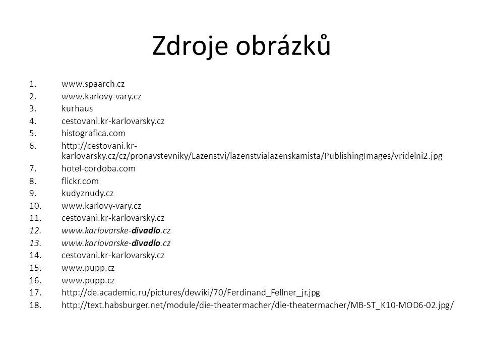 Zdroje obrázků 1.www.spaarch.cz 2.www.karlovy-vary.cz 3.kurhaus 4.cestovani.kr-karlovarsky.cz 5.histografica.com 6.http://cestovani.kr- karlovarsky.cz