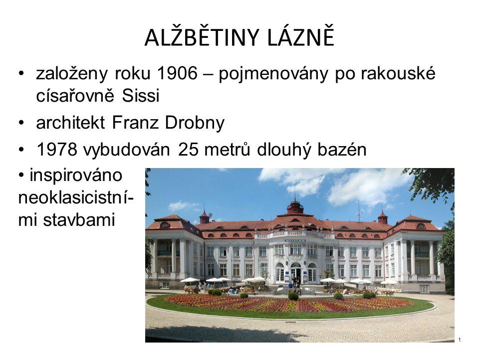 ALŽBĚTINY LÁZNĚ založeny roku 1906 – pojmenovány po rakouské císařovně Sissi architekt Franz Drobny 1978 vybudován 25 metrů dlouhý bazén inspirováno neoklasicistní- mi stavbami 1