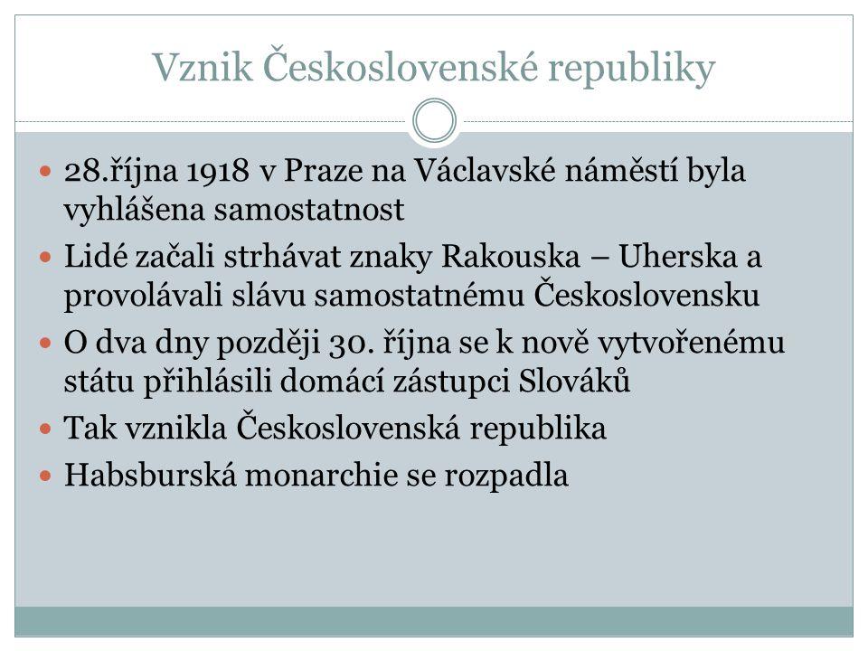 Vznik Československé republiky 28.října 1918 v Praze na Václavské náměstí byla vyhlášena samostatnost Lidé začali strhávat znaky Rakouska – Uherska a