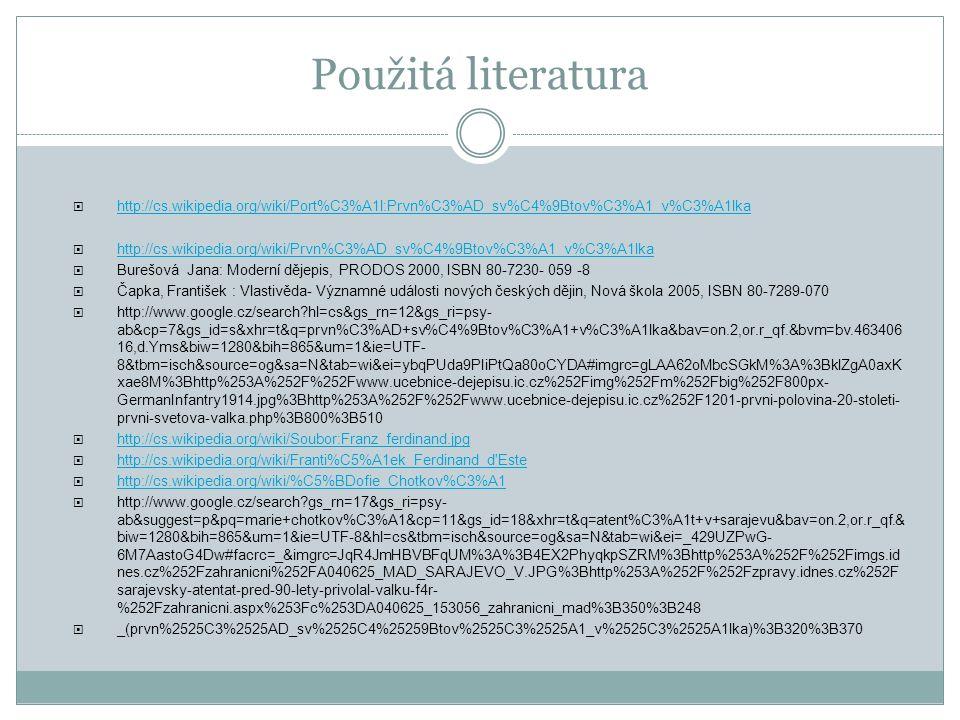 Použitá literatura  http://cs.wikipedia.org/wiki/Port%C3%A1l:Prvn%C3%AD_sv%C4%9Btov%C3%A1_v%C3%A1lka http://cs.wikipedia.org/wiki/Port%C3%A1l:Prvn%C3