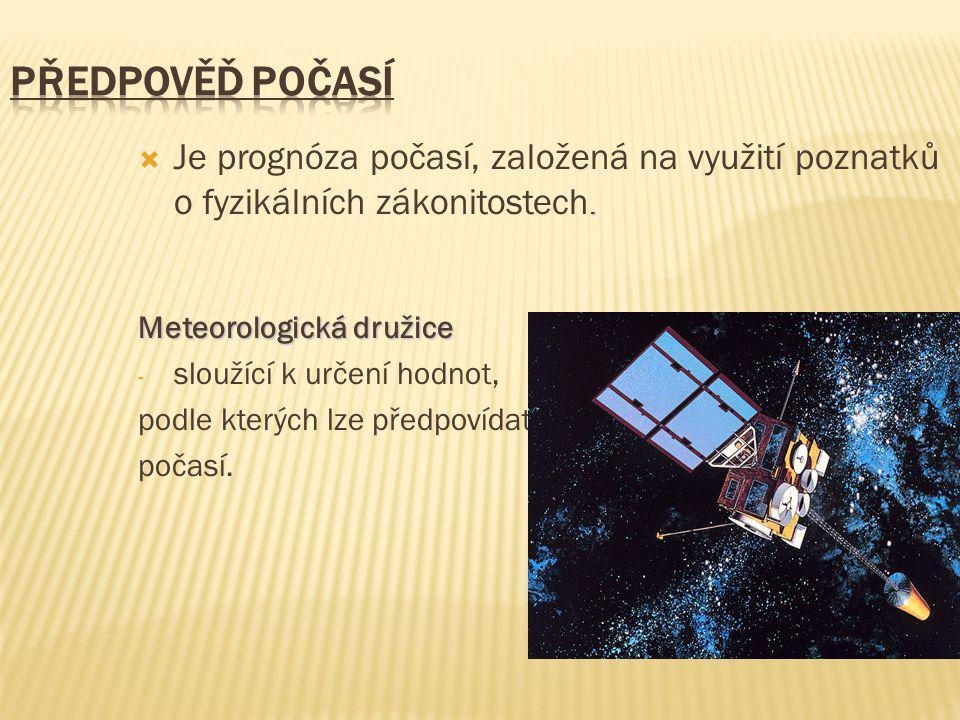 .  Je prognóza počasí, založená na využití poznatků o fyzikálních zákonitostech. Meteorologická družice - sloužící k určení hodnot, podle kterých lze