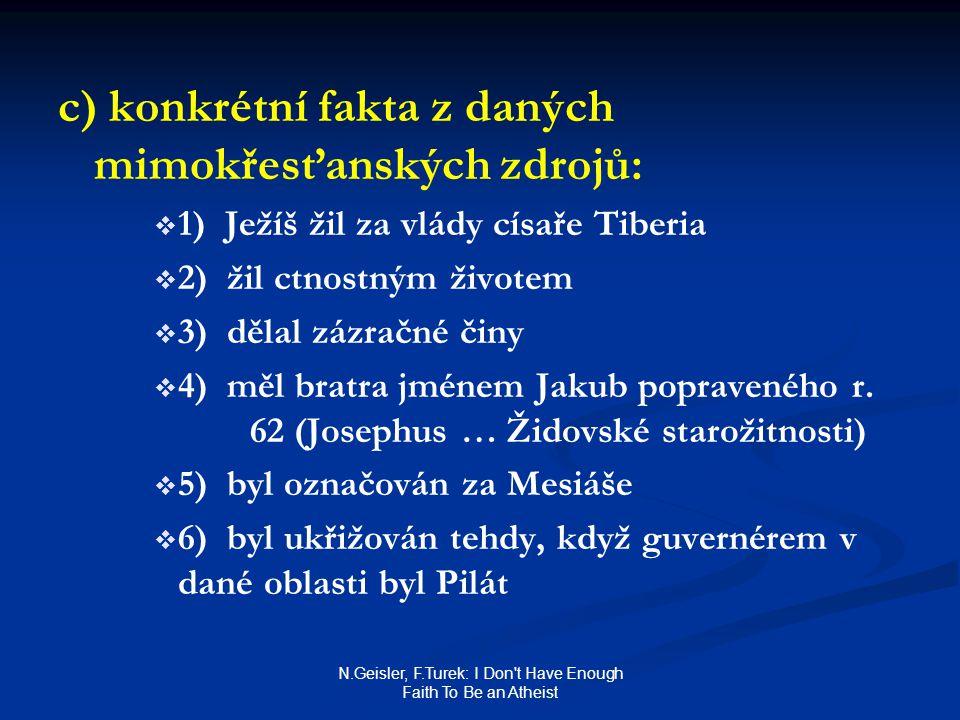 N.Geisler, F.Turek: I Don't Have Enough Faith To Be an Atheist c) konkrétní fakta z daných mimokřesťanských zdrojů:   1) Ježíš žil za vlády císaře T