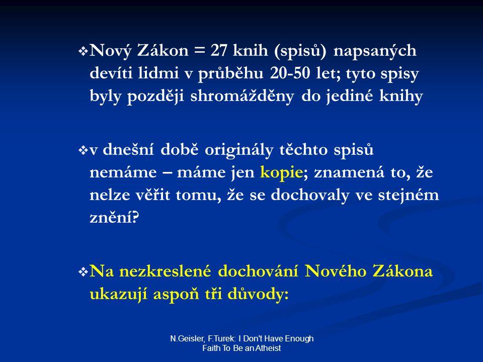 N.Geisler, F.Turek: I Don't Have Enough Faith To Be an Atheist   Nový Zákon = 27 knih (spisů) napsaných devíti lidmi v průběhu 20-50 let; tyto spisy