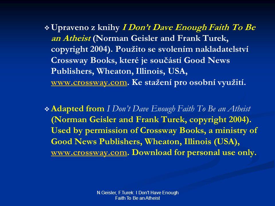 N.Geisler, F.Turek: I Don t Have Enough Faith To Be an Atheist   Upraveno z knihy I Don't Dave Enough Faith To Be an Atheist (Norman Geisler and Frank Turek, copyright 2004).